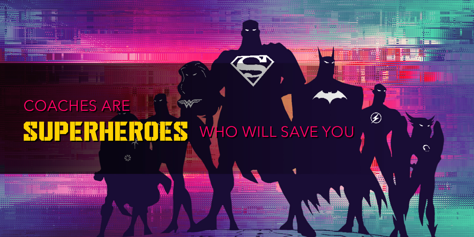 Coaches Are Superheroes Who Will Save You