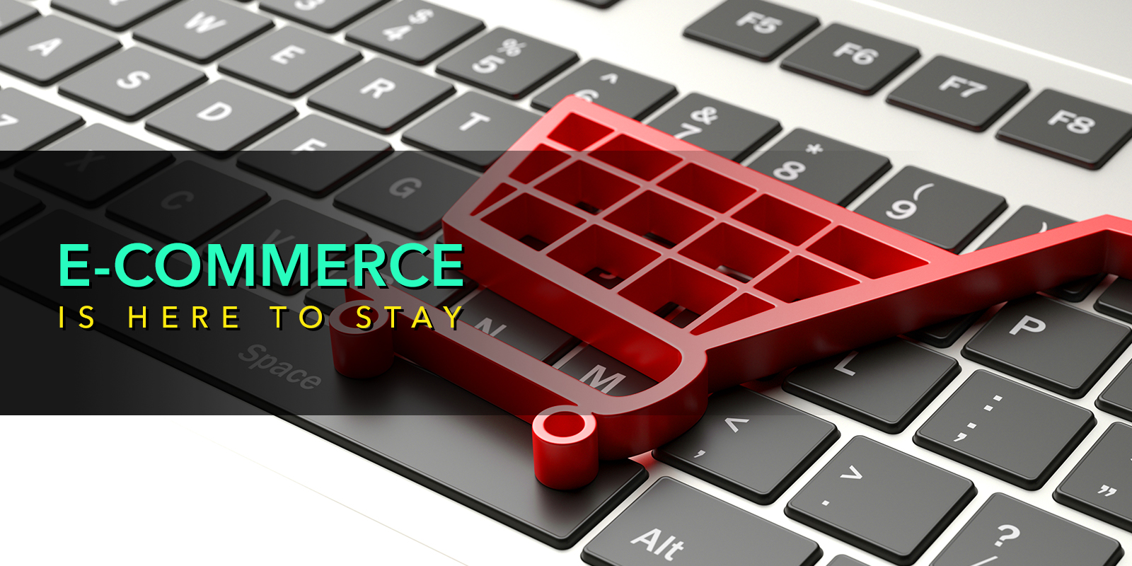 E-commerce Is Here To Stay