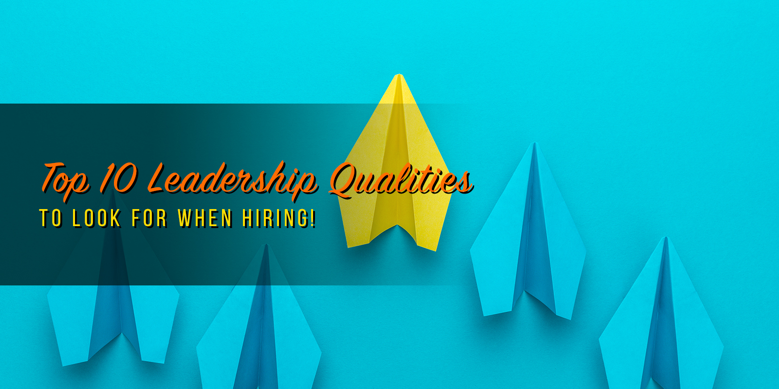 Top 10 Leadership Qualities To Look For When Hiring!